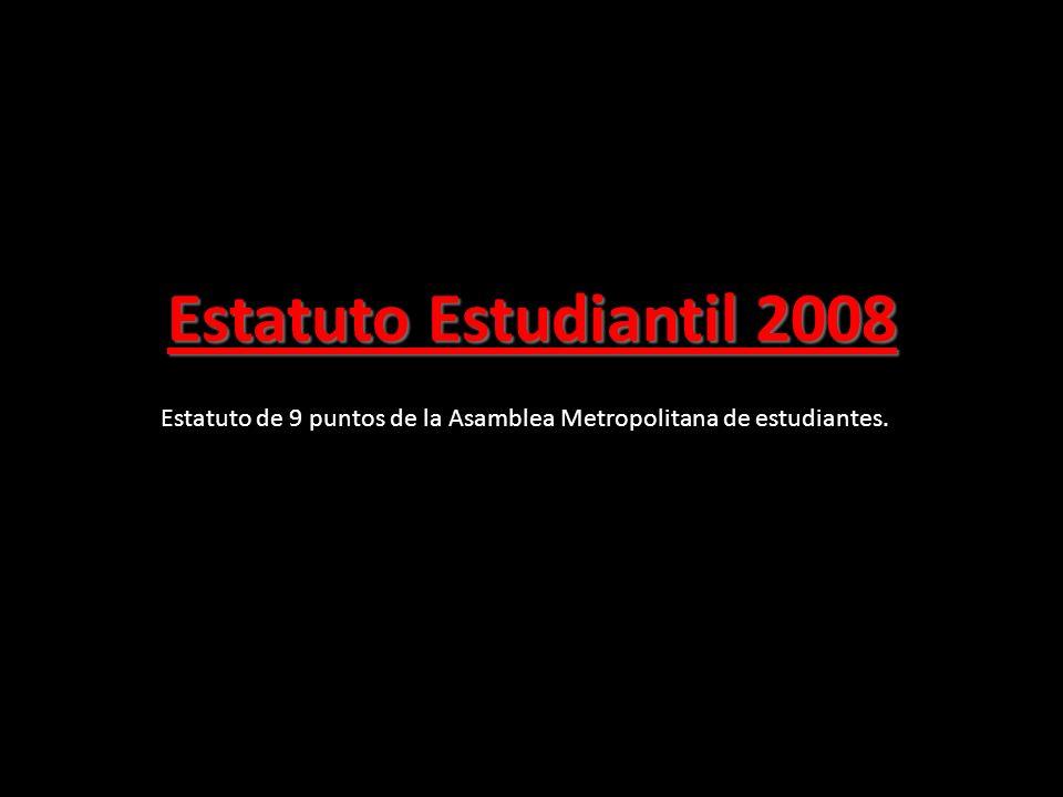 Estatuto Estudiantil 2008 Estatuto de 9 puntos de la Asamblea Metropolitana de estudiantes.