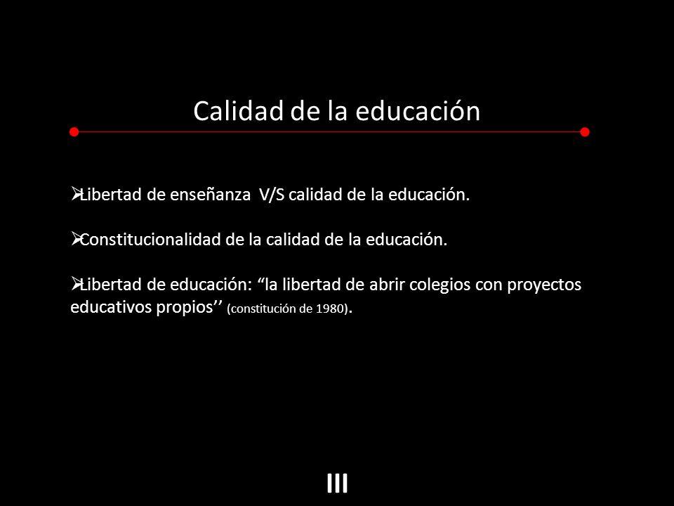 Calidad de la educación Libertad de enseñanza V/S calidad de la educación.