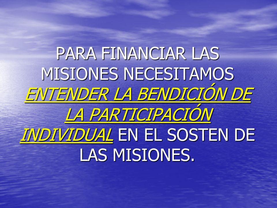 PARA FINANCIAR LAS MISIONES NECESITAMOS ENTENDER LA BENDICIÓN DE LA PARTICIPACIÓN INDIVIDUAL EN EL SOSTEN DE LAS MISIONES.