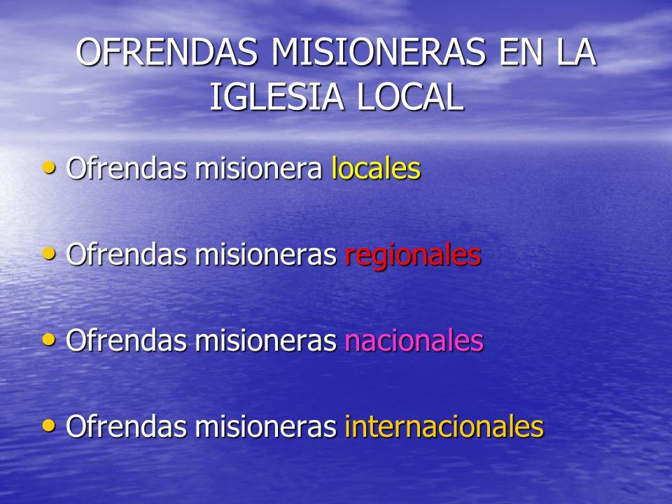 OFRENDAS MISIONERAS EN LA IGLESIA LOCAL Ofrendas misionera locales Ofrendas misionera locales Ofrendas misioneras regionales Ofrendas misioneras regionales Ofrendas misioneras nacionales Ofrendas misioneras nacionales Ofrendas misioneras internacionales Ofrendas misioneras internacionales