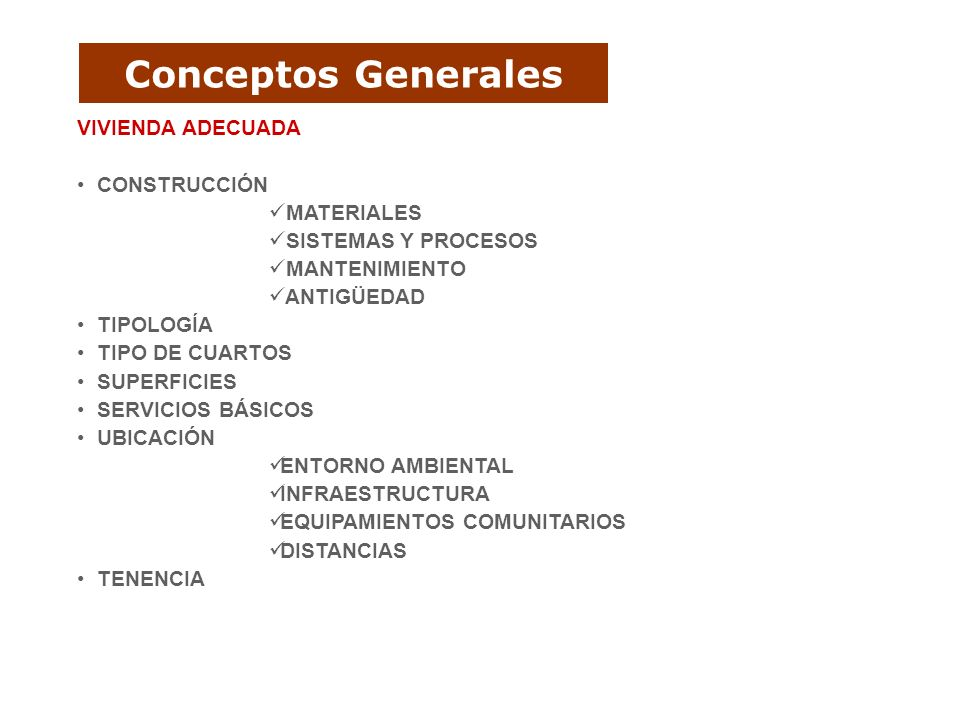 Conceptos Generales VIVIENDA ADECUADA CONSTRUCCIÓN MATERIALES SISTEMAS Y PROCESOS MANTENIMIENTO ANTIGÜEDAD TIPOLOGÍA TIPO DE CUARTOS SUPERFICIES SERVI