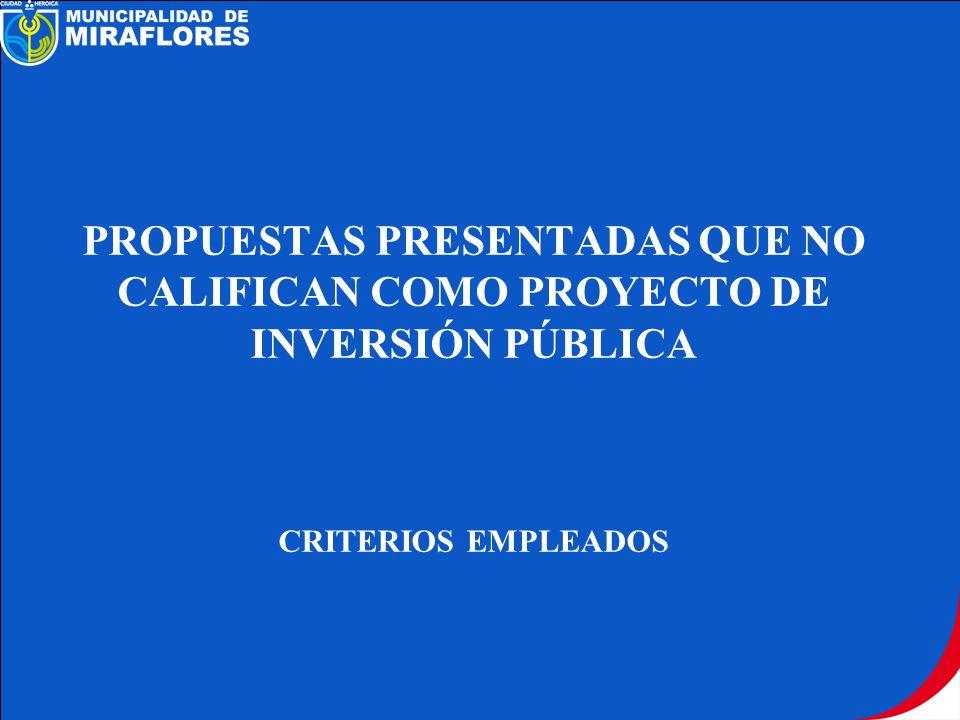 PROPUESTAS PRESENTADAS QUE NO CALIFICAN COMO PROYECTO DE INVERSIÓN PÚBLICA CRITERIOS EMPLEADOS