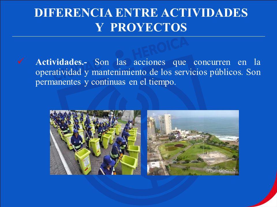 DIFERENCIA ENTRE ACTIVIDADES Y PROYECTOS Actividades.- Son las acciones que concurren en la operatividad y mantenimiento de los servicios públicos. So