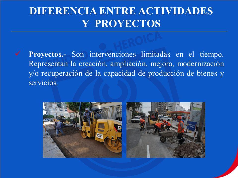 DIFERENCIA ENTRE ACTIVIDADES Y PROYECTOS Proyectos.- Son intervenciones limitadas en el tiempo. Representan la creación, ampliación, mejora, moderniza