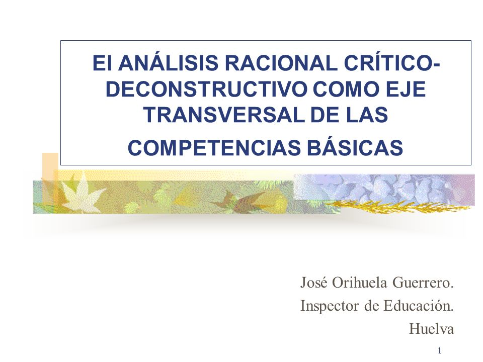 2 COMPETENCIAS BÁSICAS COMUNIDAD EDUCATIVA HISTORIA DE LA ESCUELA El ANÁLISIS RACIONAL CRÍTICO-DECONSTRUCTIVO COMO EJE TRANSVERSAL DE LAS COMPETENCIAS BÁSICAS