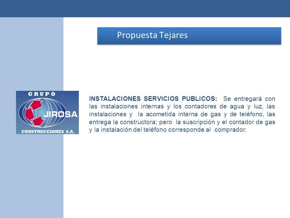 Propuesta Tejares Propuesta Tejares INSTALACIONES SERVICIOS PUBLICOS: Se entregará con las instalaciones internas y los contadores de agua y luz, las