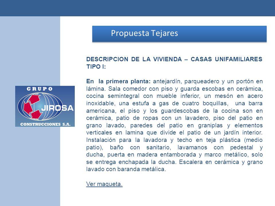Propuesta Tejares Propuesta Tejares DESCRIPCION DE LA VIVIENDA – CASAS UNIFAMILIARES TIPO I: En la primera planta: antejardín, parqueadero y un portón