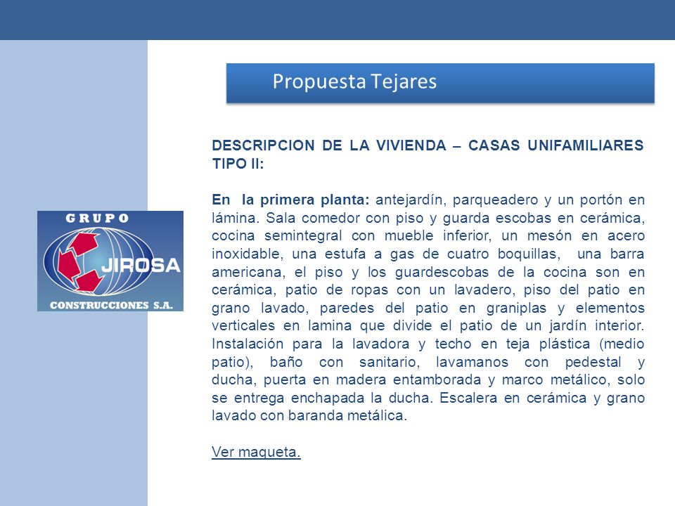 Propuesta Tejares Propuesta Tejares DESCRIPCION DE LA VIVIENDA – CASAS UNIFAMILIARES TIPO II: En la primera planta: antejardín, parqueadero y un portó