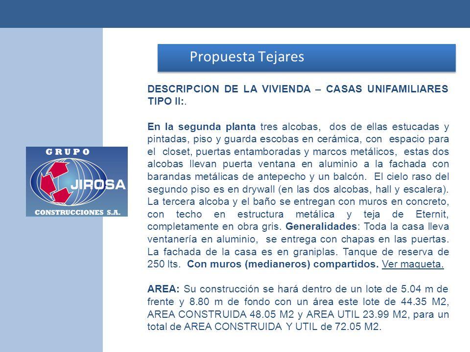 Propuesta Tejares Propuesta Tejares DESCRIPCION DE LA VIVIENDA – CASAS UNIFAMILIARES TIPO II:. En la segunda planta tres alcobas, dos de ellas estucad