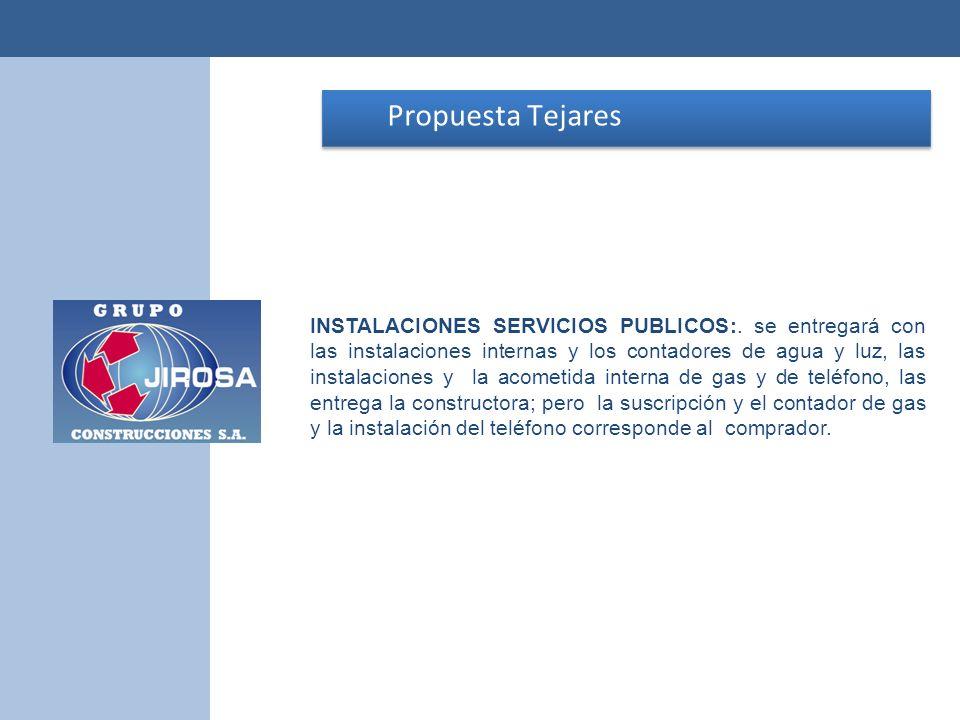 Propuesta Tejares Propuesta Tejares INSTALACIONES SERVICIOS PUBLICOS:. se entregará con las instalaciones internas y los contadores de agua y luz, las