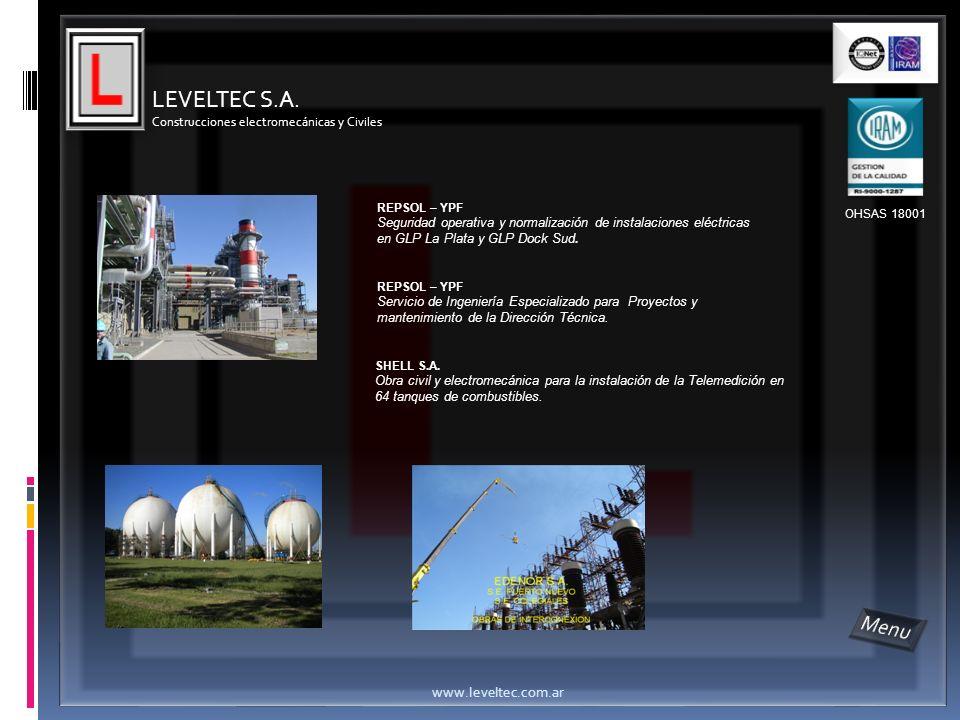 LEVELTEC S.A. Construcciones electromecánicas y Civiles www.leveltec.com.ar OHSAS 18001 REPSOL – YPF Seguridad operativa y normalización de instalacio