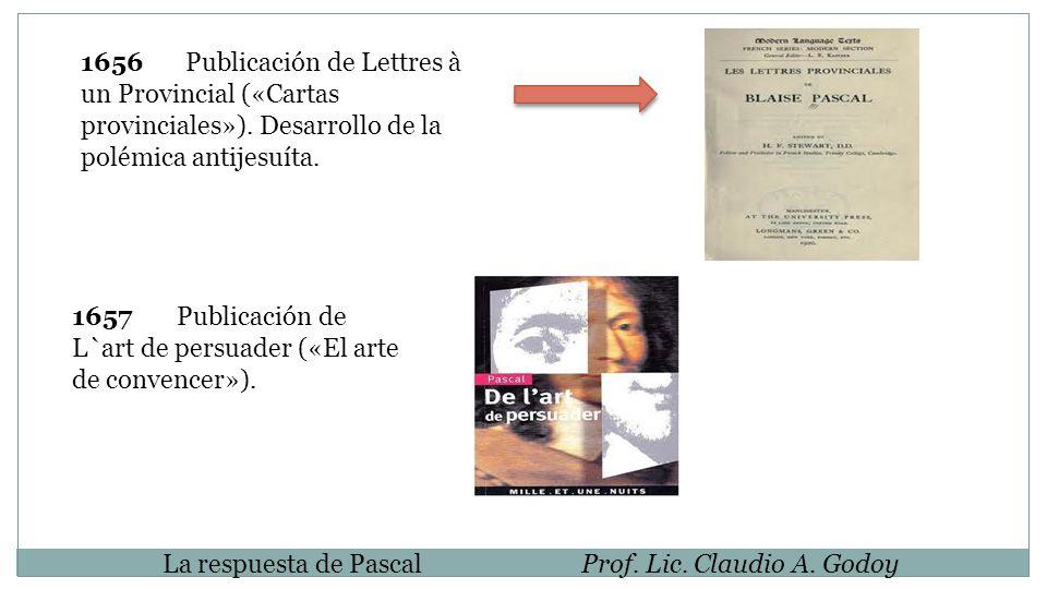 1656Publicación de Lettres à un Provincial («Cartas provinciales»). Desarrollo de la polémica antijesuíta. 1657Publicación de L`art de persuader («El