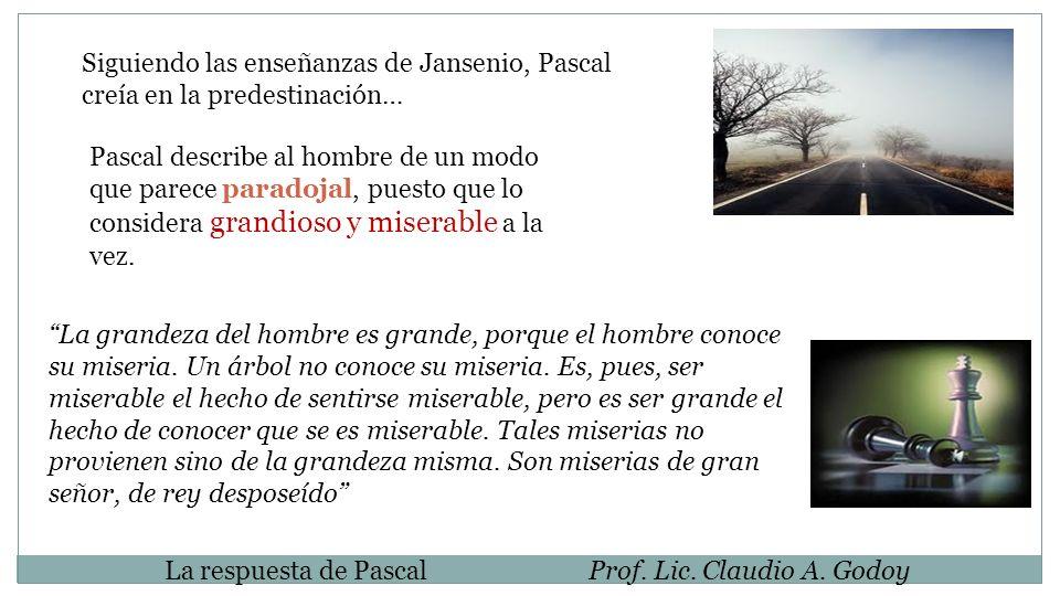 Siguiendo las enseñanzas de Jansenio, Pascal creía en la predestinación… Pascal describe al hombre de un modo que parece paradojal, puesto que lo cons