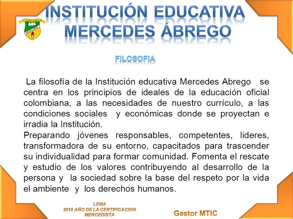 La filosofía de la Institución educativa Mercedes Abrego se centra en los principios de ideales de la educación oficial colombiana, a las necesidades