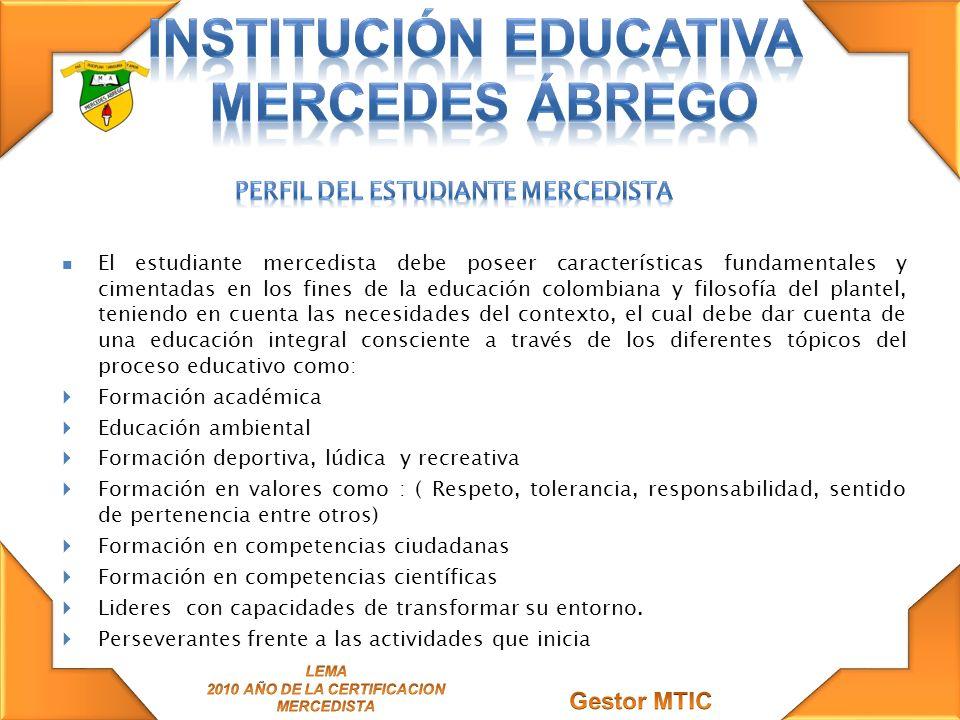 El estudiante mercedista debe poseer características fundamentales y cimentadas en los fines de la educación colombiana y filosofía del plantel, tenie