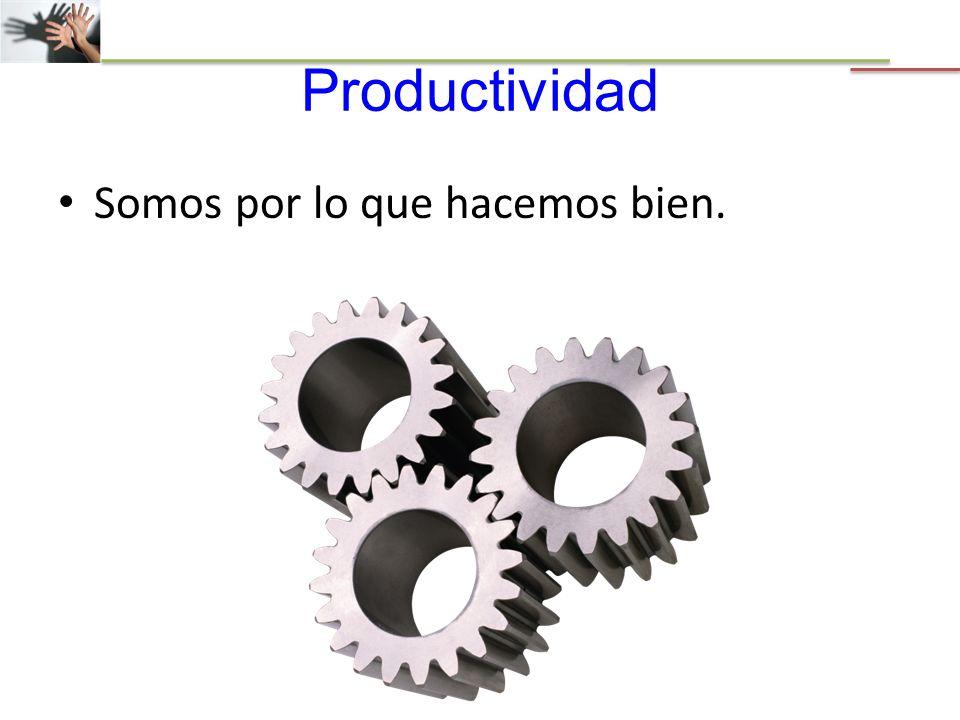 Productividad Somos por lo que hacemos bien.