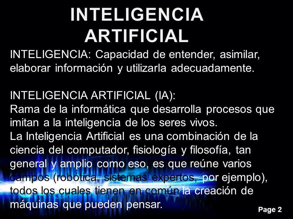 Page 2 INTELIGENCIA: Capacidad de entender, asimilar, elaborar información y utilizarla adecuadamente. INTELIGENCIA ARTIFICIAL (IA): Rama de la inform