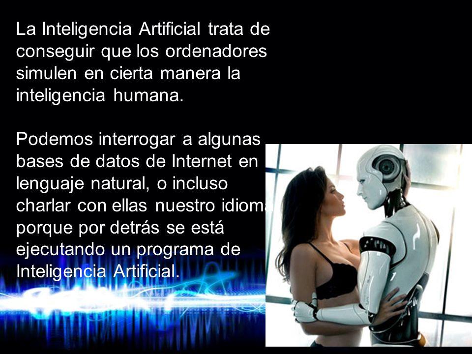 Page 3 La Inteligencia Artificial trata de conseguir que los ordenadores simulen en cierta manera la inteligencia humana.