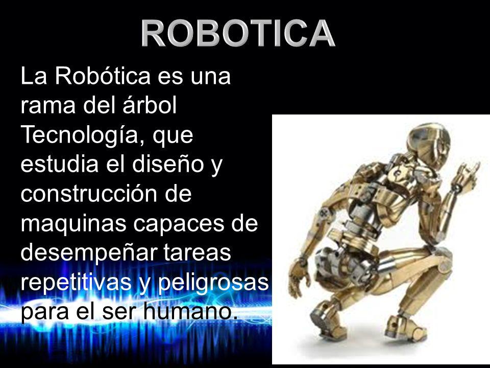 Page 5 La Robótica es una rama del árbol Tecnología, que estudia el diseño y construcción de maquinas capaces de desempeñar tareas repetitivas y pelig