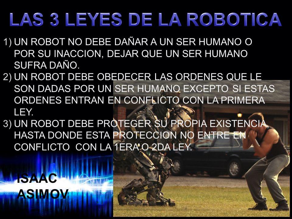 Page 8 1)UN ROBOT NO DEBE DAÑAR A UN SER HUMANO O POR SU INACCION, DEJAR QUE UN SER HUMANO SUFRA DAÑO. 2)UN ROBOT DEBE OBEDECER LAS ORDENES QUE LE SON
