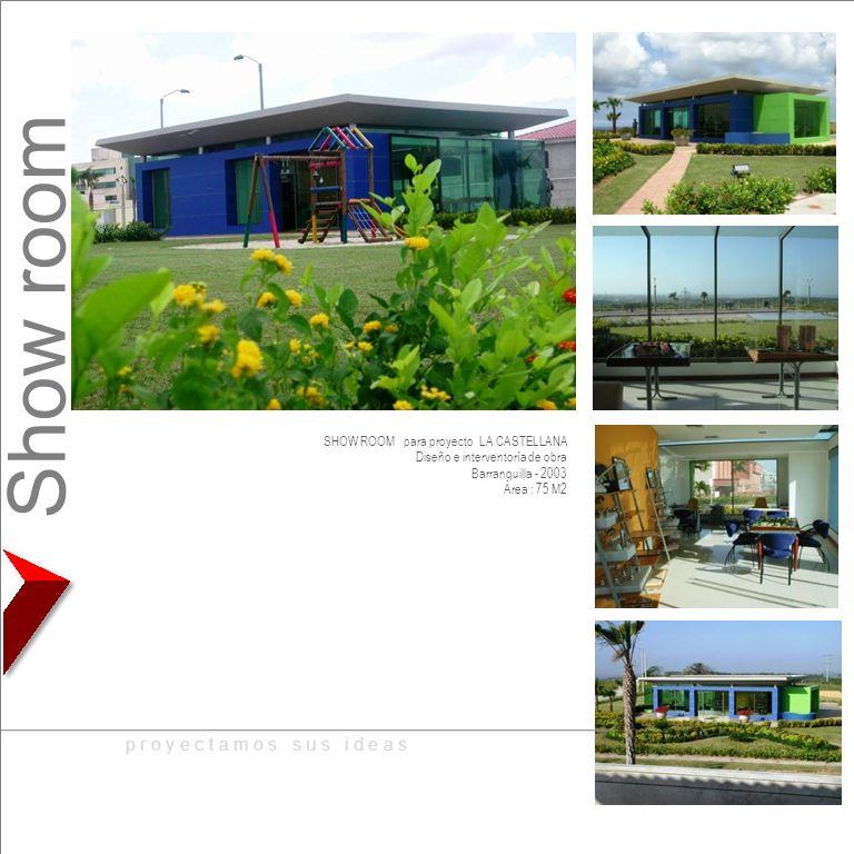 SHOW ROOM para proyecto LA CASTELLANA Diseño e interventoría de obra Barranquilla - 2003 Área : 75 M2 p r o y e c t a m o s s u s i d e a s Show room