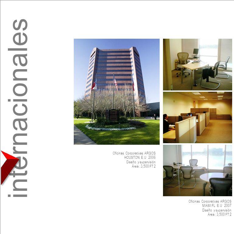 internacionales Oficinas Corporativas ARGOS HOUSTON E.U 2006 Diseño y supervisión Área : 3,500 FT 2 Oficinas Corporativas ARGOS MIAMI FL E.U 2007 Dise