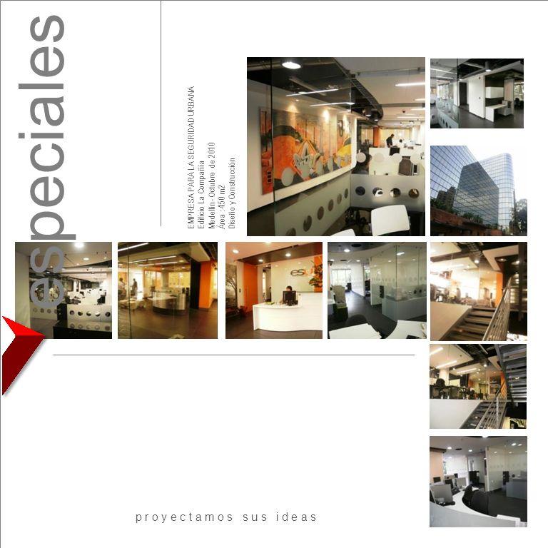 EMPRESA PARA LA SEGURIDAD URBANA Edificio La Compañía Medellín- Octubre de 2010 Área : 450 m2 Diseño y Construcción p r o y e c t a m o s s u s i d e