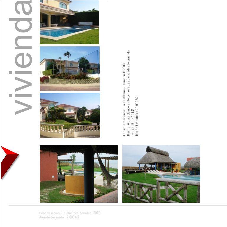 vivienda Conjunto residencial La Castellana – Barranquilla 2003 Diseño Arquitectónico e interventoría de 20 unidades de vivienda Área 350 a 450 M2 Dis