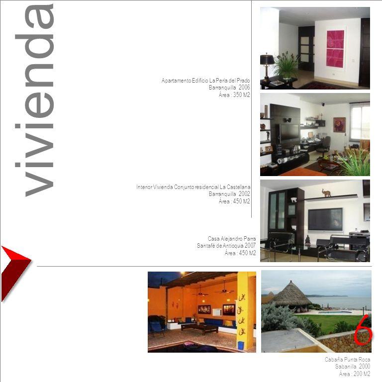 Cabaña Punta Roca Sabanilla 2000 Área : 200 M2 Casa Alejandro Parra Santafé de Antioquia 2007 Área : 450 M2 Apartamento Edificio La Perla del Prado Ba
