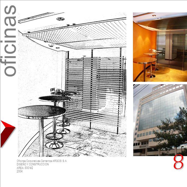 Oficinas Corporativas Cementos ARGOS S.A DISEÑO Y CONSTRUCCION AREA: 800 M2 2004 oficinas 8 8