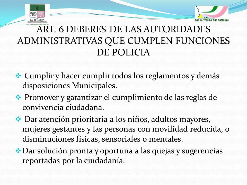 ART. 6 DEBERES DE LAS AUTORIDADES ADMINISTRATIVAS QUE CUMPLEN FUNCIONES DE POLICIA Cumplir y hacer cumplir todos los reglamentos y demás disposiciones