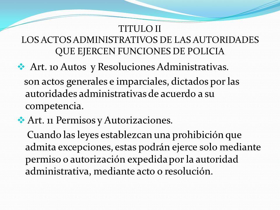 TITULO II LOS ACTOS ADMINISTRATIVOS DE LAS AUTORIDADES QUE EJERCEN FUNCIONES DE POLICIA Art. 10 Autos y Resoluciones Administrativas. son actos genera