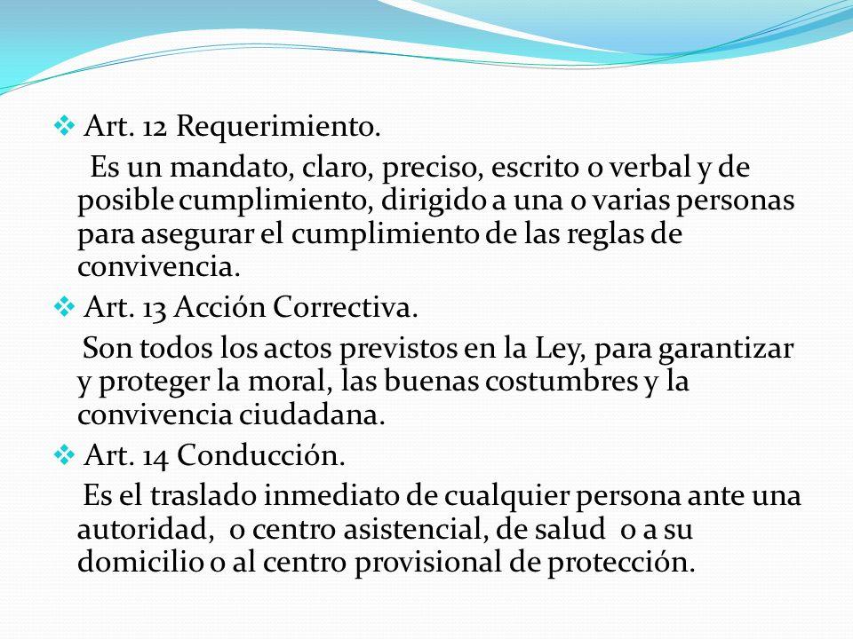 Art. 12 Requerimiento. Es un mandato, claro, preciso, escrito o verbal y de posible cumplimiento, dirigido a una o varias personas para asegurar el cu