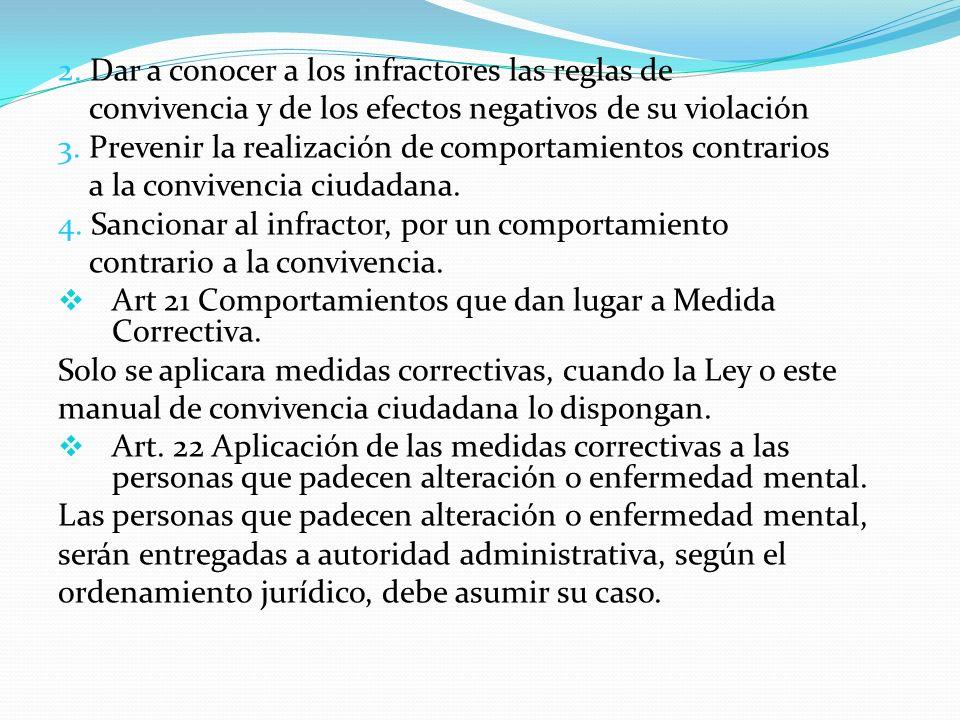 2. Dar a conocer a los infractores las reglas de convivencia y de los efectos negativos de su violación 3. Prevenir la realización de comportamientos