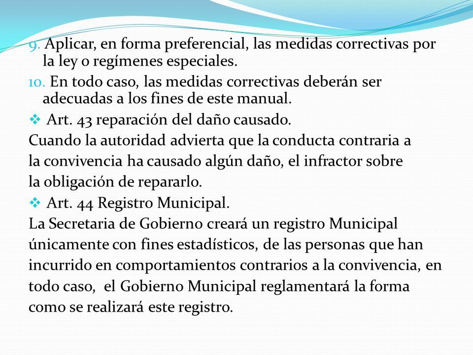 9. Aplicar, en forma preferencial, las medidas correctivas por la ley o regímenes especiales. 10. En todo caso, las medidas correctivas deberán ser ad