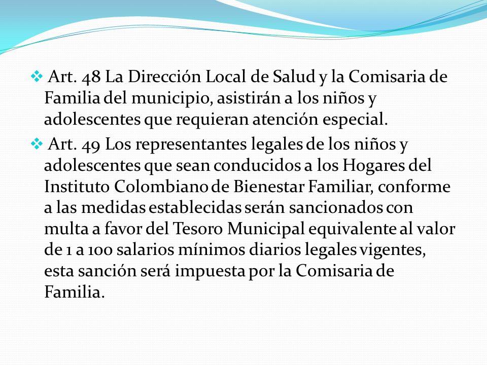 Art. 48 La Dirección Local de Salud y la Comisaria de Familia del municipio, asistirán a los niños y adolescentes que requieran atención especial. Art