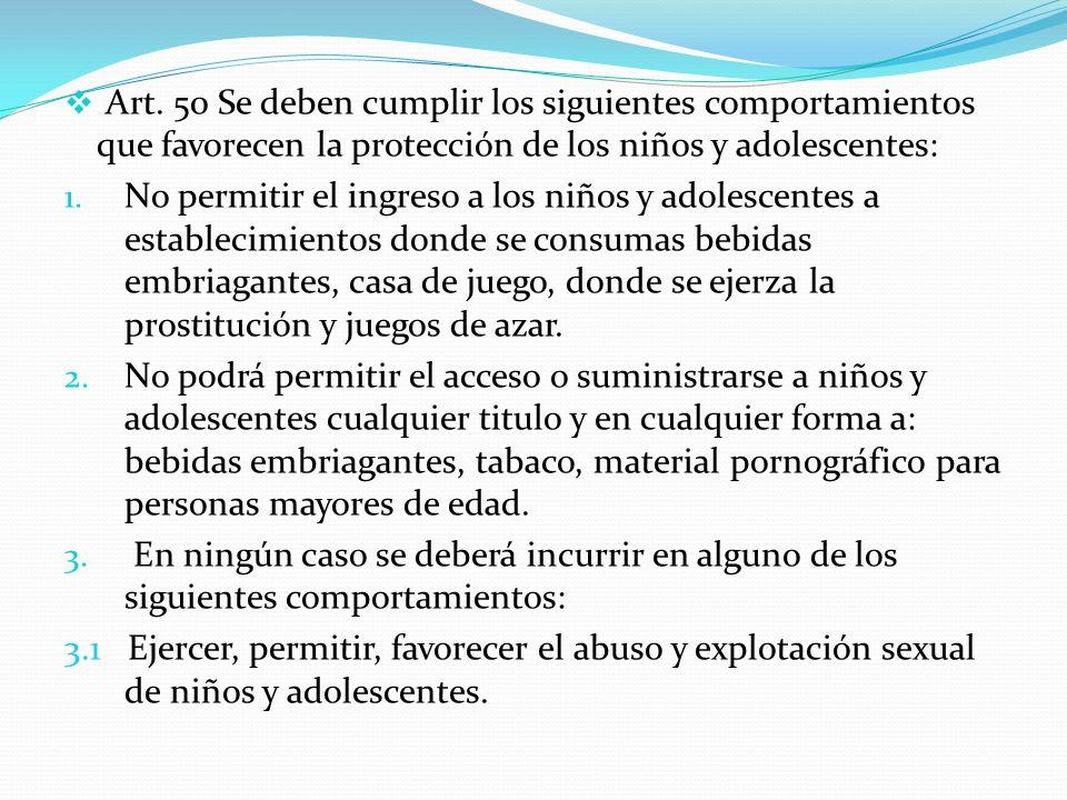 Art. 50 Se deben cumplir los siguientes comportamientos que favorecen la protección de los niños y adolescentes: 1. No permitir el ingreso a los niños