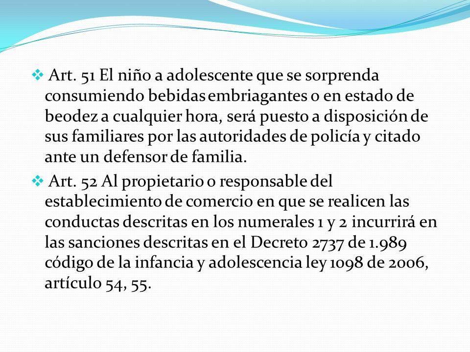 Art. 51 El niño a adolescente que se sorprenda consumiendo bebidas embriagantes o en estado de beodez a cualquier hora, será puesto a disposición de s