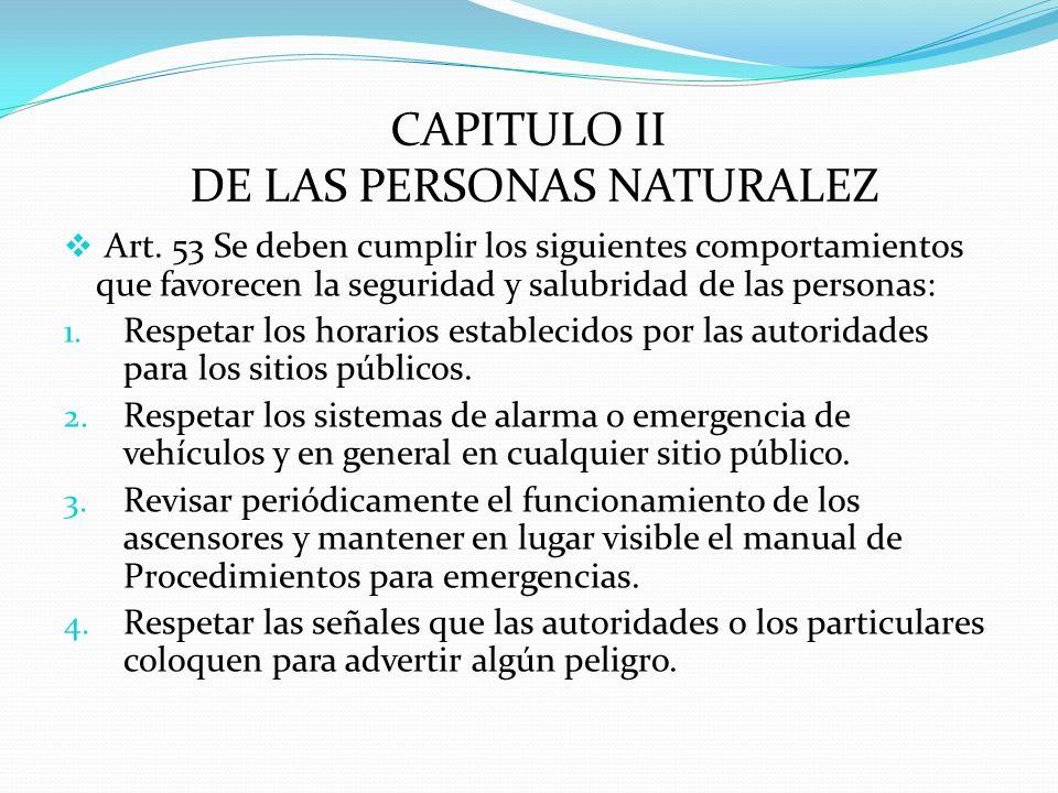 CAPITULO II DE LAS PERSONAS NATURALEZ Art. 53 Se deben cumplir los siguientes comportamientos que favorecen la seguridad y salubridad de las personas: