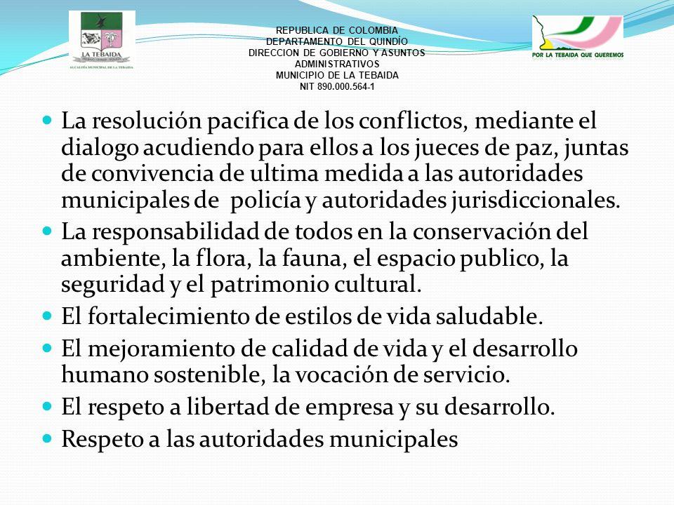 REPUBLICA DE COLOMBIA DEPARTAMENTO DEL QUINDÍO DIRECCION DE GOBIERNO Y ASUNTOS ADMINISTRATIVOS MUNICIPIO DE LA TEBAIDA NIT 890.000.564-1 La resolución pacifica de los conflictos, mediante el dialogo acudiendo para ellos a los jueces de paz, juntas de convivencia de ultima medida a las autoridades municipales de policía y autoridades jurisdiccionales.