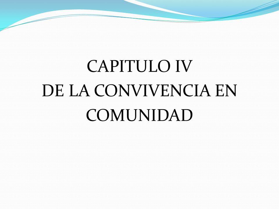 CAPITULO IV DE LA CONVIVENCIA EN COMUNIDAD