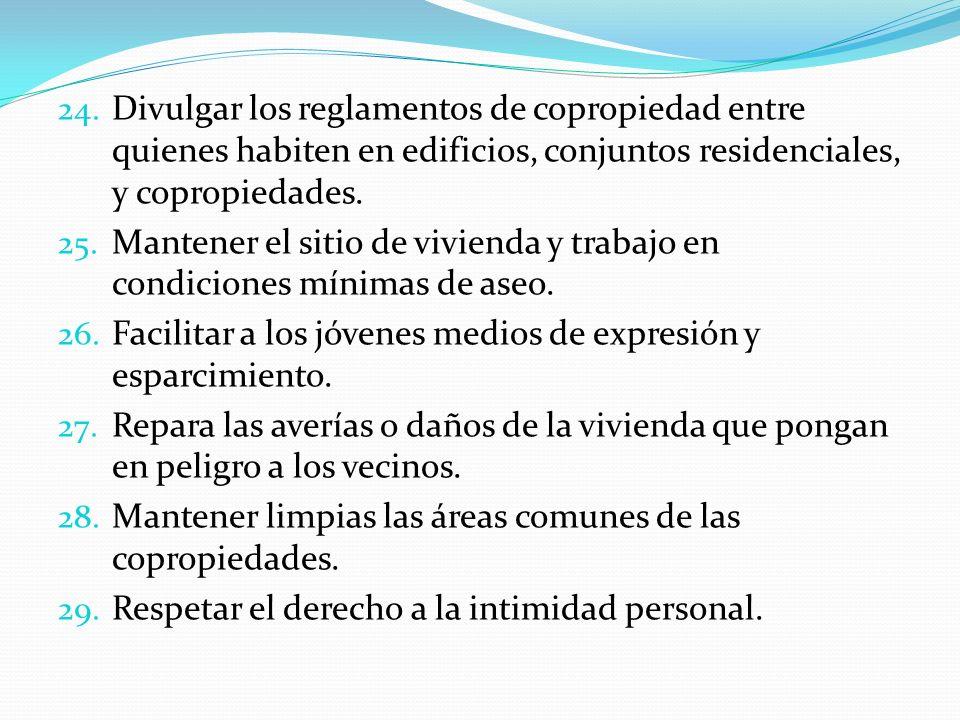 24. Divulgar los reglamentos de copropiedad entre quienes habiten en edificios, conjuntos residenciales, y copropiedades. 25. Mantener el sitio de viv