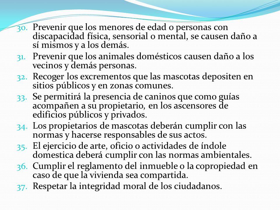 30. Prevenir que los menores de edad o personas con discapacidad física, sensorial o mental, se causen daño a sí mismos y a los demás. 31. Prevenir qu