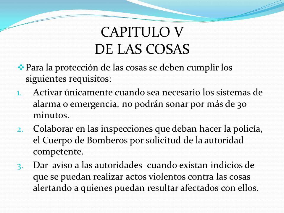 CAPITULO V DE LAS COSAS Para la protección de las cosas se deben cumplir los siguientes requisitos: 1. Activar únicamente cuando sea necesario los sis