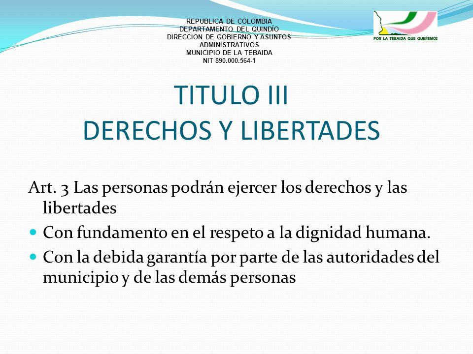 TITULO III DERECHOS Y LIBERTADES Art. 3 Las personas podrán ejercer los derechos y las libertades Con fundamento en el respeto a la dignidad humana. C