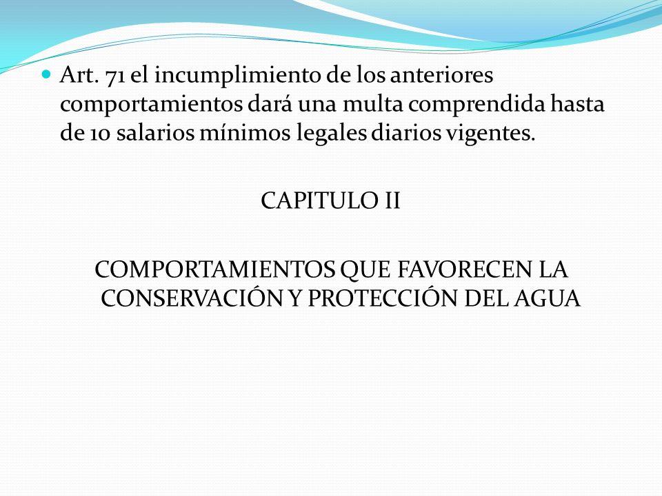 Art. 71 el incumplimiento de los anteriores comportamientos dará una multa comprendida hasta de 10 salarios mínimos legales diarios vigentes. CAPITULO