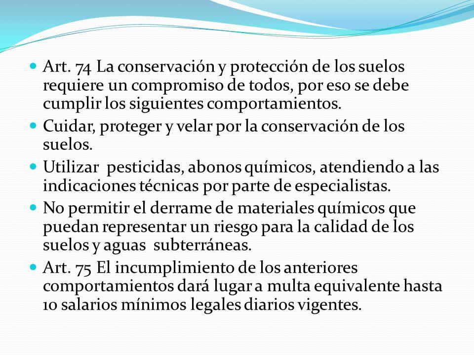 Art. 74 La conservación y protección de los suelos requiere un compromiso de todos, por eso se debe cumplir los siguientes comportamientos. Cuidar, pr
