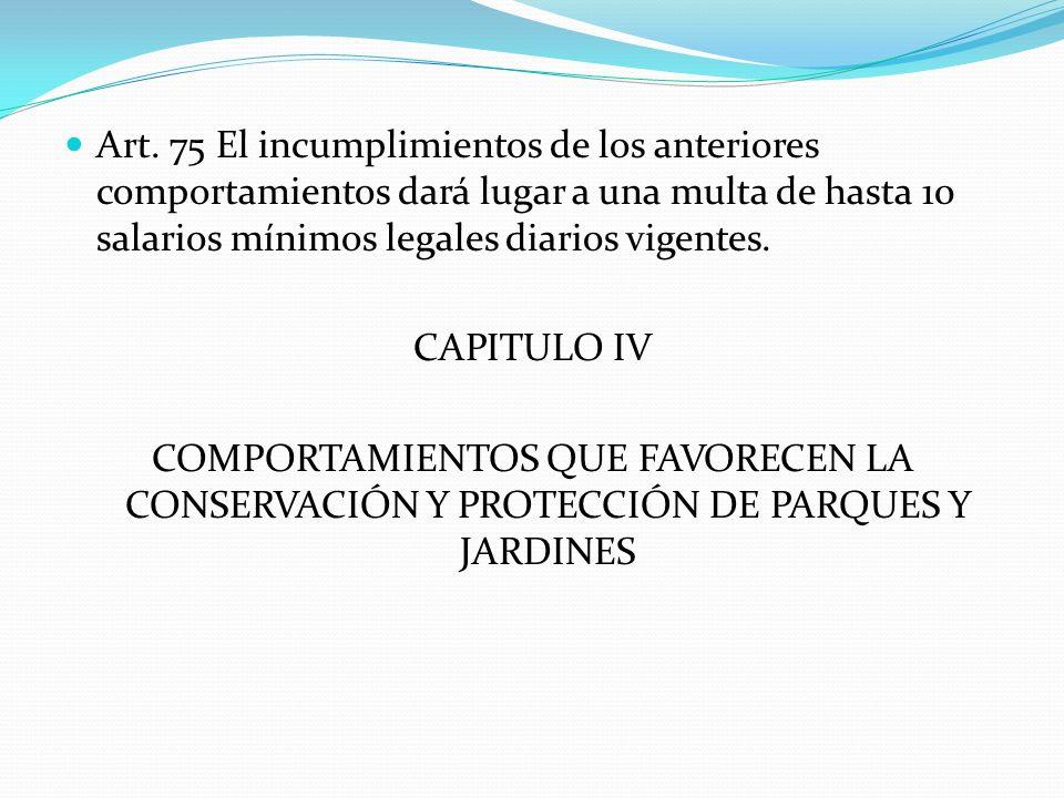 Art. 75 El incumplimientos de los anteriores comportamientos dará lugar a una multa de hasta 10 salarios mínimos legales diarios vigentes. CAPITULO IV