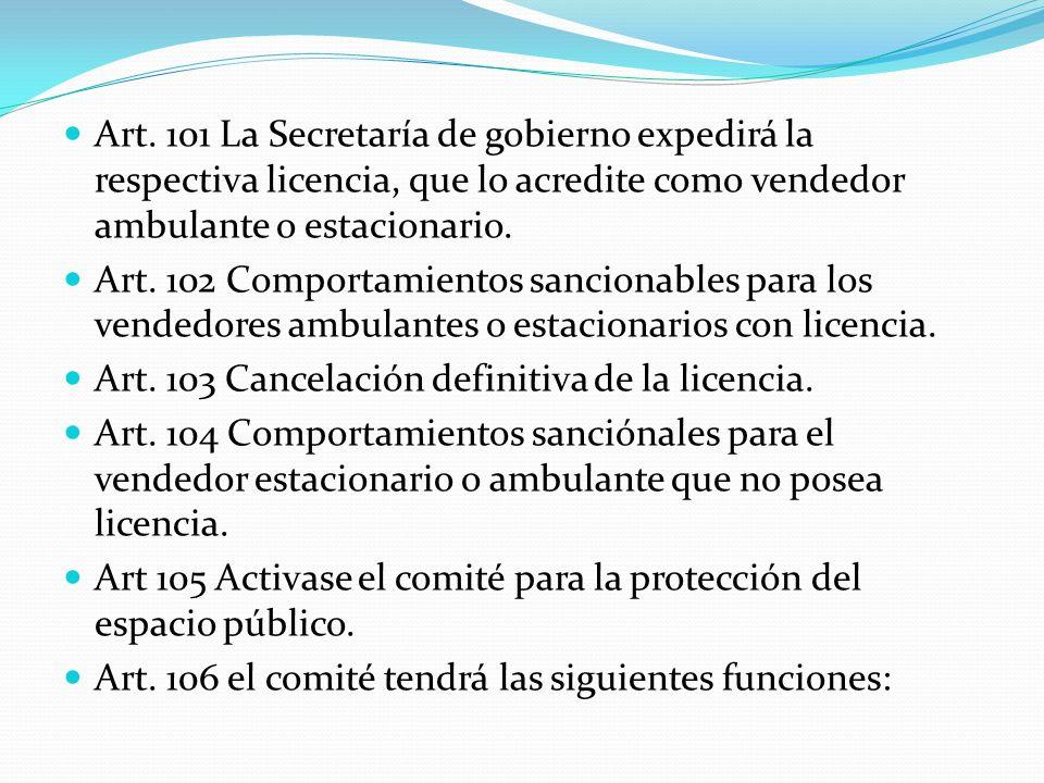 Art. 101 La Secretaría de gobierno expedirá la respectiva licencia, que lo acredite como vendedor ambulante o estacionario. Art. 102 Comportamientos s