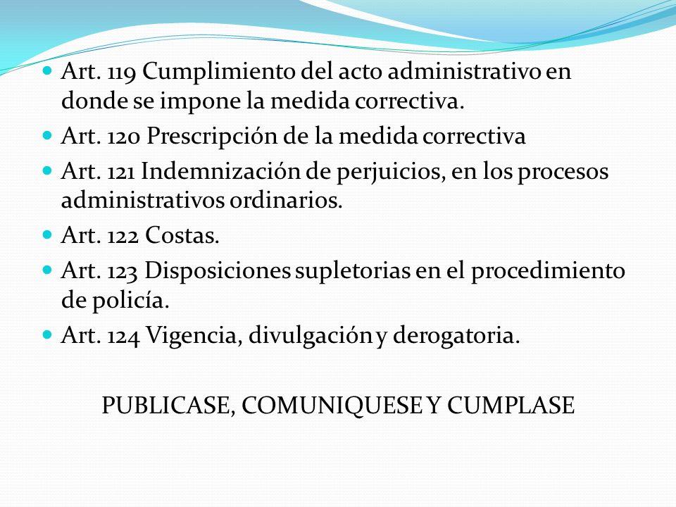 Art. 119 Cumplimiento del acto administrativo en donde se impone la medida correctiva. Art. 120 Prescripción de la medida correctiva Art. 121 Indemniz